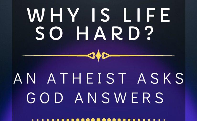 Hey God, Why Is Life So Hard?